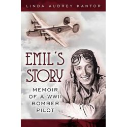 Emil's Story, Memoir of a WWII Bomber Pilot by Linda Audrey Kantor, 9781470191634.