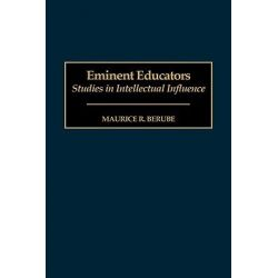 Eminent Educators, Studies in Intellectual Influence by Maurice R. Berube, 9780313310607.