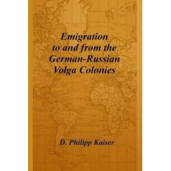 Emigration to and from the German-Russian Volga Colonies by D Philipp Kaiser, 9781496060181.