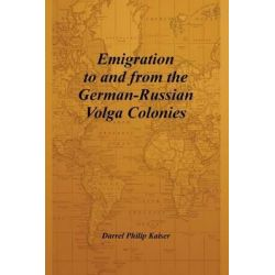Emigration to and from the German-Russian Volga Colonies by Darrel Philip Kaiser, 9780615170107.