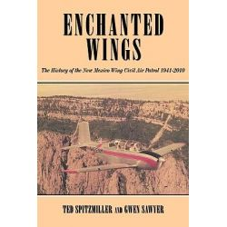 Enchanted Wing, The History of the New Mexico Wing Civil Air Patrol by Dorothy May, 9781440181269.