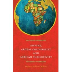 Empire, Global Coloniality and African Subjectivity by Sabelo J. Ndlovu-Gatsheni, 9780857459510.