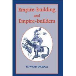 Empire-building and Empire-builders, Twelve Studies by Edward Ingram, 9780714646121.
