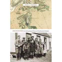 Encounters, An Anthropological History of Southeastern Labrador by John C. Kennedy, 9780773544949.