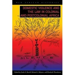 Domestic Violence and the Law in Colonial and Postcolonial, New African Histories by Emily S. Burrill, 9780821419281.