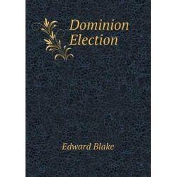 Dominion Election by Edward Blake, 9785518912786.
