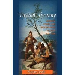 Distant Tyranny, Markets, Power, and Backwardness in Spain, 1650-1800 by Regina Grafe, 9780691144849.