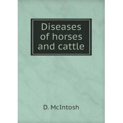 Diseases of Horses and Cattle by D McIntosh, 9785518778917.