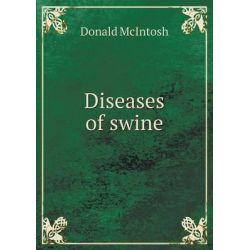 Diseases of Swine by Donald McIntosh, 9785518426894.