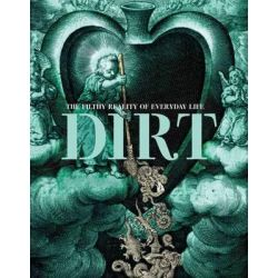 Dirt, The Filthy Reality of Everyday Life by Peter Brimblecombe, 9781846684791.