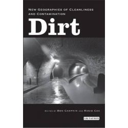 Dirt, New Geographies of Cleanliness and Contamination by Ben Campkin, 9781780764177.