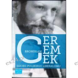 Bronisław Geremek - Ojciec polskiego liberalizmu Czasopisma
