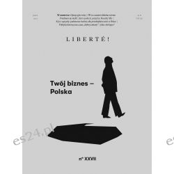 "Liberte! nr XXVII - ""Twój biznes - Polska"" Czasopisma"