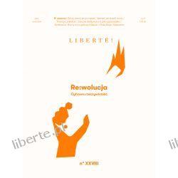 """Liberte! nr XXVIII - """"RE:wolucja – Cyfrowa rzeczywistość"""" Czasopisma"""