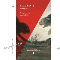 """Magdalena M. Baran """"Znaczenie wojny. Pytając o wojnę sprawiedliwą"""" Filozofia, historia filozofii"""