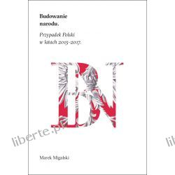 """Marek Migalski """"Budowanie narodu. Przypadek Polski w latach 2015-2017"""" Książki naukowe i popularnonaukowe"""