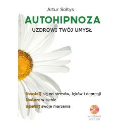 Autohipnoza uzdrowi twój umysł (z CD) Artur Sołtys