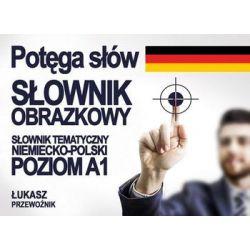 Potęga słów. Słownik obrazkowy niemiecko-polski. Poziom A1 - Przewoźnik Łukasz
