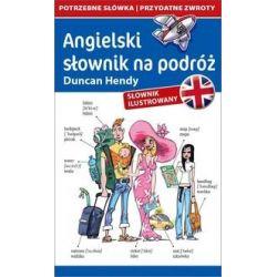 Angielski słownik na podróż. Słownik ilustrowany - Hendy Duncan