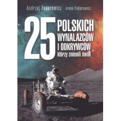 25 polskich wynalazców i odkrywców, którzy zmienili świat - Fedorowicz Andrzej Pozostałe