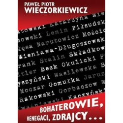 Bohaterowie, renegaci, zdrajcy… - Wieczorkiewicz Paweł