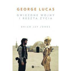 George Lucas. Gwiezdne Wojny i reszta życia - Jones Jay Brian
