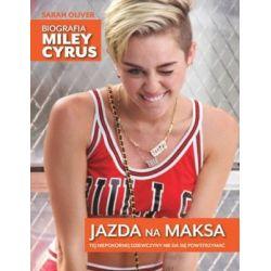 Jazda na maksa. Biografia Miley Cyrus - Oliver Sarah