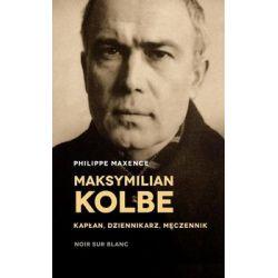 Maksymilian Kolbe – kapłan, dziennikarz, męczennik - Maxence Philippe