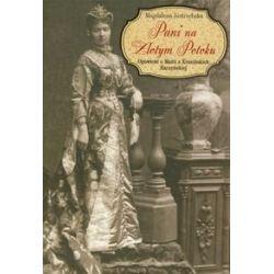Pani na Złotym Potoku. Opowieść o Marii z Krasińskich Raczyńskiej - Jastrzębska Magdalena Historyczne