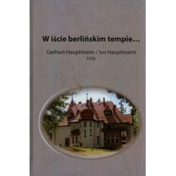 W iście berlińskim tempie... Gerhart Hauptmann. Ivo Hauptmann. Listy - Opracowanie zbiorowe Historyczne