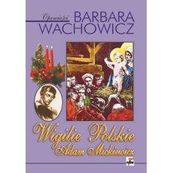 Wigilie Polskie. Adam Mickiewicz - Wachowicz Barbara Pozostałe