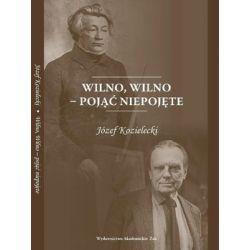 Wilno, Wilno - pojąć niepojęte - Kozielecki Józef Literatura piękna, popularna i faktu