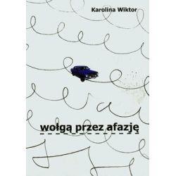 Wołgą przez afazję - Wiktor Karolina Literatura piękna, popularna i faktu