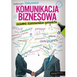 Komunikacja biznesowa oczami kierownika projektu - Żbikowska Katarzyna