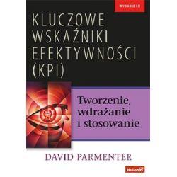 Kluczowe wskaźniki efektywności (KPI). Tworzenie, wdrażanie i stosowanie - Parmenter David