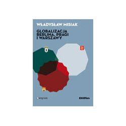 Globalizacja Berlina, Pragi i Warszawy - Misiak Władysław