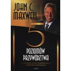 Pięć poziomów przywództwa - Maxwell John C.