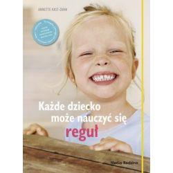 Każde dziecko może nauczyć się reguł - Kast-Zahn Annete