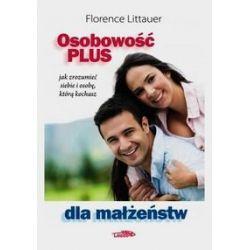 Osobowość plus dla małżeństw. Jak zrozumieć siebie i osobę, którą kochasz - Littauer Florence