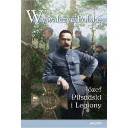 Wywalczyć Polskę. Józef Piłsudski i Legiony - Stańczyk Tomasz