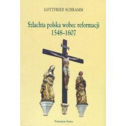 Szlachta polska wobec reformacji 1548-1607 - Schramm Gottfried