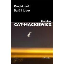 Kropki nad i. Dziś i jutro - Cat-Mackiewicz Stanisław