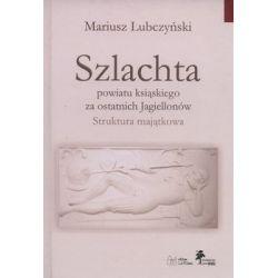 Szlachta powiatu ksiąskiego za ostatnich Jagiellonów - Lubczyński Mariusz