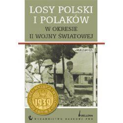 Losy Polski i Polaków w Okresie II Wojny Światowej - Opracowanie zbiorowe Historyczne