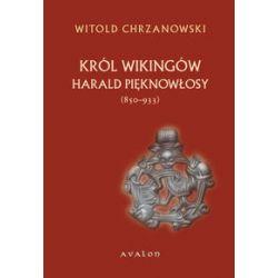 Harald Pięknowłosy Król Wikingów (850-933) - Chrzanowski Witold Country