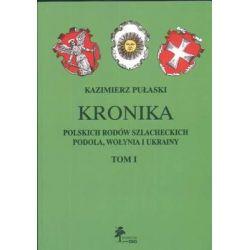 Kronika Polskich Rodów Szlacheckich Podola, Wołynia i Ukrainy. Tom 1 - Pułaski Kazimierz