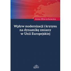 Wpływ modernizacji i kryzysu na dynamikę zmiany w Unii Europejskiej - Wierzchowska Anna