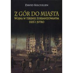 Z gór do miasta. Wojna w terenie zurbanizowanym dziś i jutro - Kilcullen David