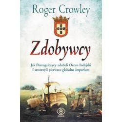 Zdobywcy. Jak Portugalczycy zdobyli Ocean Indyjski i stworzyli globalne imperium - Crowley Roger