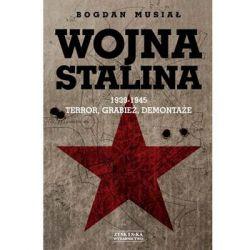 Wojna Stalina 1939-1945. Terror, grabież, demontaże - Musiał Bogdan Pozostałe